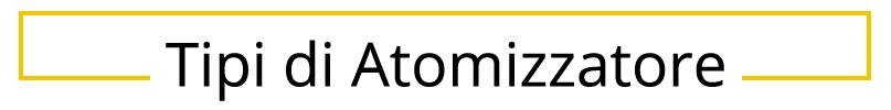 Tipi di Atomizzatore