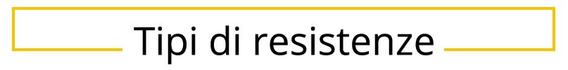 Tipi di resistenze