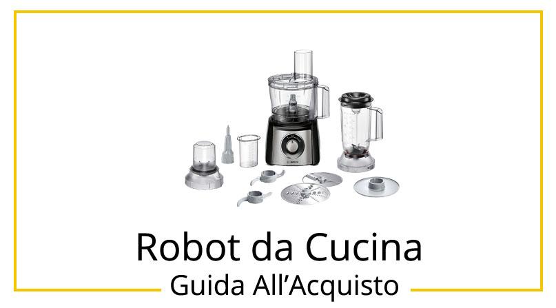 I 10 Migliori Robot da Cucina - Guida All\'Acquisto [Agosto 2018]